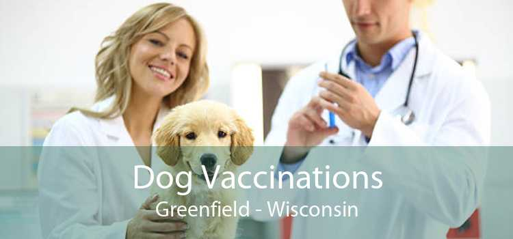 Dog Vaccinations Greenfield - Wisconsin