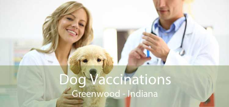 Dog Vaccinations Greenwood - Indiana