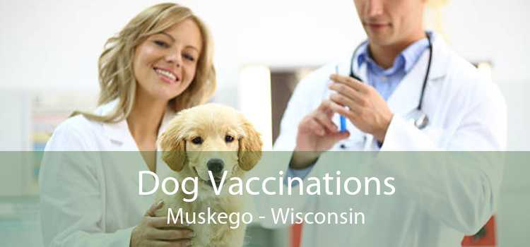 Dog Vaccinations Muskego - Wisconsin