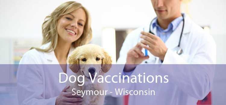Dog Vaccinations Seymour - Wisconsin