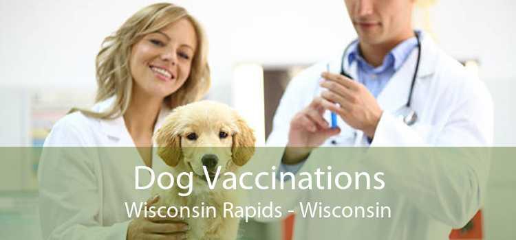Dog Vaccinations Wisconsin Rapids - Wisconsin